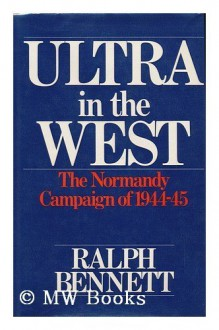 Ultra in the West: The Normandy Campaign, 1944-45 - Ralph Bennett