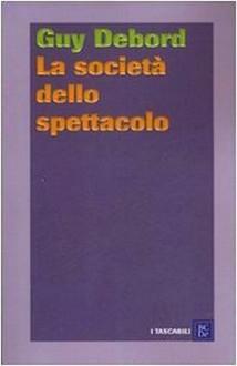 La società dello spettacolo. Commentari sulla societa dello spettacolo - Guy Debord,Carlo Freccero,Daniela Strumia,Paolo Salvadori