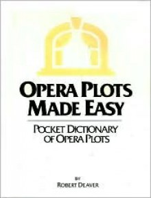 Opera Plots Made Easy: What's Really Going on at the Opera! - Robert Deaver