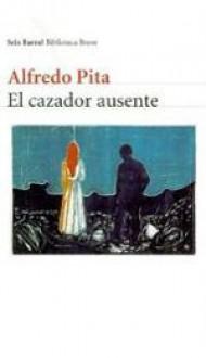 El cazador ausente - Alfredo Pita