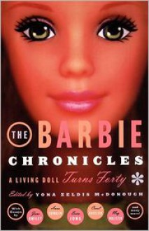 The Barbie Chronicles: A Living Doll Turns Forty - Yona Zeldis McDonough