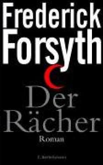 Der Rächer: Roman - Frederick Forsyth