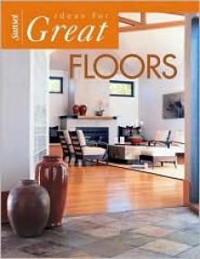 Ideas for Great Floors - Sunset Books