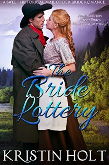 The Bride Lottery: A Sweet Historical Mail Order Bride Romance - Kristin Holt