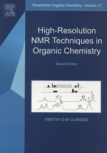 High-Resolution NMR Techniques in Organic Chemistry, Second Edition (Tetrahedron Organic Chemistry) - Timothy D.W. Claridge