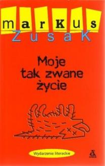 Moje tak zwane życie (Wolfe Brothers #1) - Markus Zusak