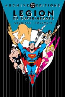 Legion of Super-Heroes Archives, Vol. 12 - Cary Bates, Jim Shooter, Paul Levitz, Mike Grell, Ric Estrada, Michael Nasser