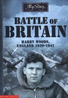 Battle of Britain: Harry Woods, England, 1939-1941 - Chris Priestley