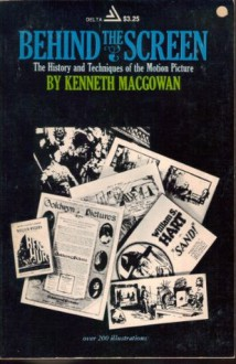 Behind the Screen the History and Techniqu - Kenneth Macgowan