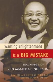 Wanting Enlightenment Is a Big Mistake: Teachings of Zen Master Seung Sahn - Zen Master Seung Sahn, Hyon Gak, Jon Kabat-Zinn