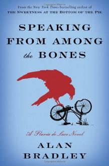 Speaking From Among the Bones: A Flavia de Luce Novel - Alan Bradley