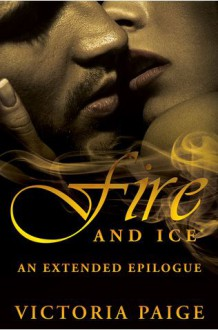 Fire and Ice: An Extended Epilogue - Victoria Paige