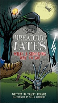 Dreadful Fates: What a Shocking Way to Go! - Tracey Turner, Sally Kindberg