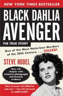 Black Dahlia Avenger: A Genius for Murder - Steve Hodel