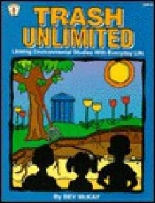 Trash Unlimited: Linking Environmental Studies With Everyday Life - Bev McKay, Carolyn Shugar