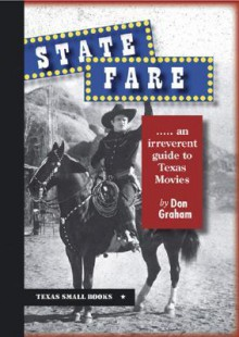 State Fare: An Irreverent Guide to Texas Movies - Don Graham