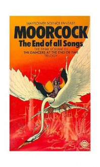 The End of All Songs (The Dancers at the End of Time, Bk. III) - Michael Moorcock