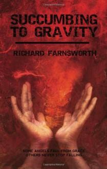 Succumbing to Gravity - Richard Farnsworth