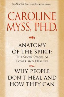 Anatomy of the Spirit and Why People Don't Heal and How They Can - Caroline Myss