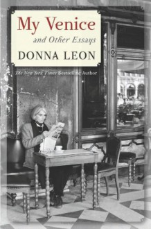 My Venice and Other Essays - Donna Leon