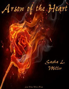 Arson of the Heart - Sasha L. Miller