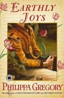 Earthly Joys - Philippa Gregory