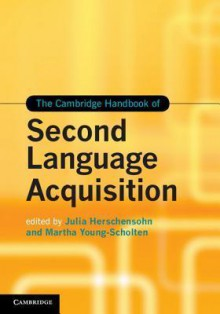 The Cambridge Handbook of Second Language Acquisition - Julia Herschensohn, Martha Young-Scholten