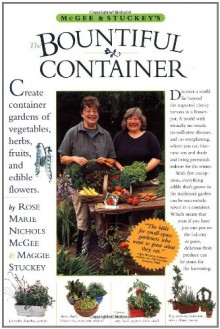 McGee & Stuckey's Bountiful Container: A Container Garden of Vegetables, Herbs, Fruits and Edible Flowers - Rose Marie Nichols McGee,Maggie Stuckey,Michael A. Hill