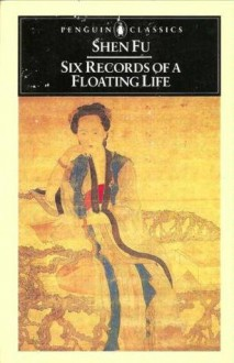 Six Records of a Floating Life - Shen Fu, Leonard Pratt