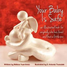 Your Baby Is Safe: A Book for Anybody Who Has Loved and Lost a Little One - Melissa Yuan-Innes, D. Antonia Truesdale