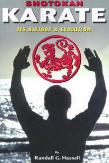 Shotokan Karate: Its History and Evolution - Randall G. Hassel