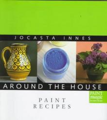 Paint Recipes - Jocasta Innes, Sarah Delafield-Cook, Sarah Delafield Cook