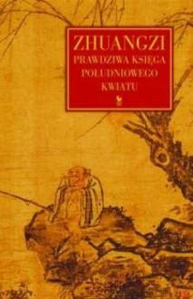 Prawdziwa księga południowego kwiatu - Zhuangzi