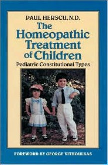 The Homeopathic Treatment of Children: Pediatric Constitutional Types - Paul Herscu