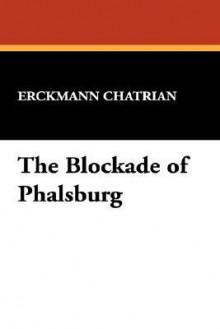 The Blockade of Phalsburg - Erckmann-Chatrian