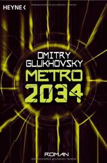 Metro 2034 - Dmitry Glukhovsky, M. David Drevs, Дмитрий Глуховский