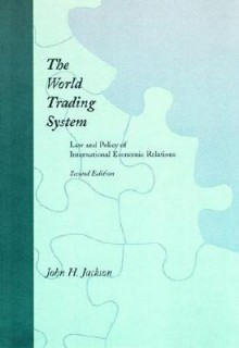 The World Trading System, 2nd Edition: Law and Policy of International Economic Relations - John H. Jackson