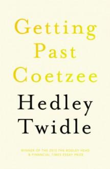 Getting Past Coetzee - Hedley Twidle
