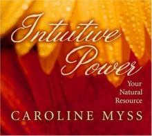 Intuitive Power - Caroline Myss
