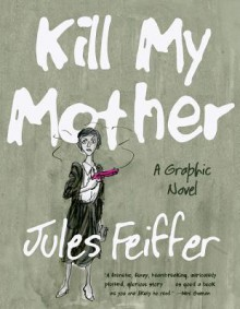 Kill My Mother: A Graphic Novel - Jules Feiffer