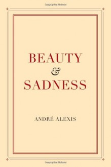 Beauty And Sadness - Andre Alexis