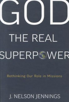 God The Real Superpower - J. Nelson Jennings