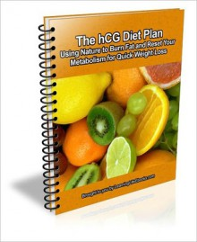 The hCG Diet Plan: Using Nature to Burn Fat and Reset Your Metabolism for Quick Weight Loss - Andrew Jacobs, J.C. Brown