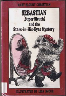 Sebastian (Super Sleuth) and the Stars-In-His-Eyes-Mystery - Mary Blount Christian, Lisa McCue