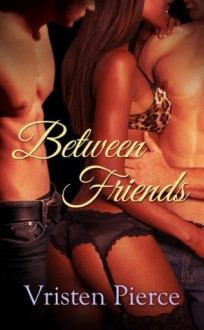 Between Friends (Friends with Benefits) - Vristen Pierce
