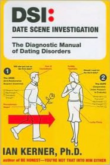 DSI--Date Scene Investigation: The Diagnostic Manual of Dating Disorders - Ian Kerner