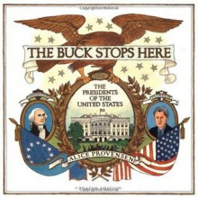 The Buck Stops Here: The Presidents of the United States - Alice Provensen