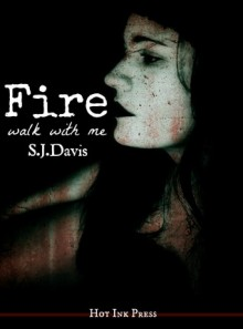 Fire, Walk With Me - S.J. Davis