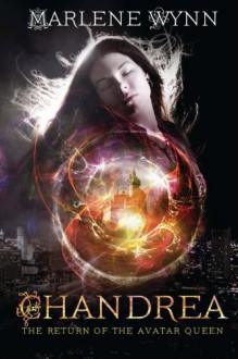 Chandrea - The Return of the Avatar Queen (Volume 1) - Marlene Wynn