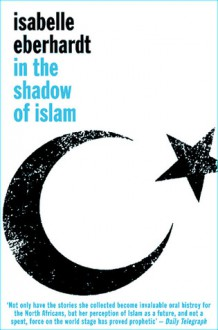 In the Shadow of Islam - Isabelle Eberhardt